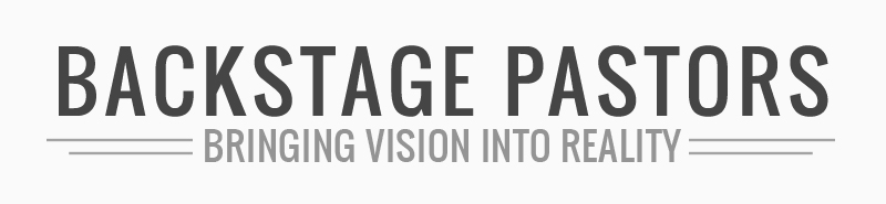Backstage Pastors - Bringing Vision Into Reality